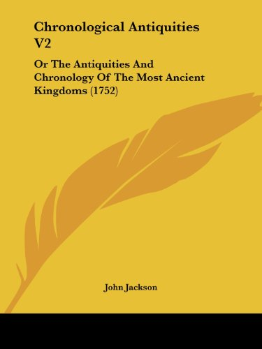 Chronological Antiquities V2: Or the Antiquities and Chronology of the Most Ancient Kingdoms (1752)