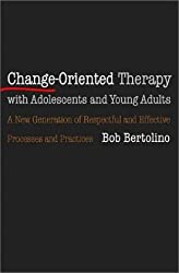Change-Oriented Therapy with Adolescents and Young Adults by Bob Bertolino Ph. D. (2003-09-17)