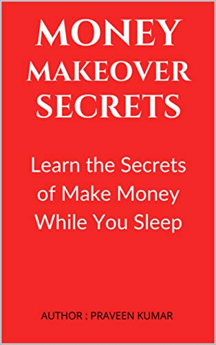 Money Makeover Secrets: Learn the Secrets of Make Money While You Sleep (English Edition)