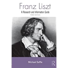 Franz Liszt: A Research and Information Guide (Routledge Music Bibliographies) by Michael Saffle (2013-09-05)