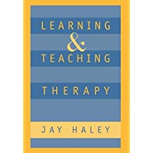 Learning and Teaching Therapy (The Guilford Family Therapy) by Jay Haley (1996-03-15)