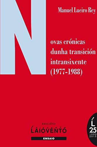 NOVAS CRÓNICAS DUNHA TRANSICIÓN INTRANSIXENTE (1977-1988) (Galician Edition) por Manuel Lueiro Rey