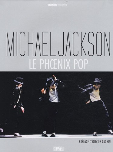 Michael Jackson : Le Phoenix pop par Olivier Cachin, Michel Danzer, Arnaud Robert, David Brun-Lambert, Collectif