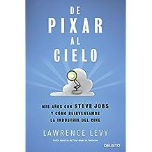 De Pixar al cielo: Mis años con Steve Jobs y cómo reinventamos la industria del cine (Sin colección)