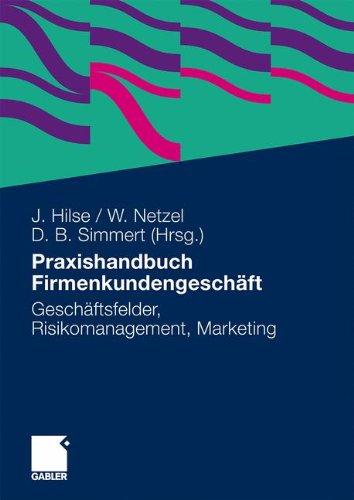 Praxishandbuch Firmenkundengeschäft: Geschäftsfelder, Risikomanagement, Marketing