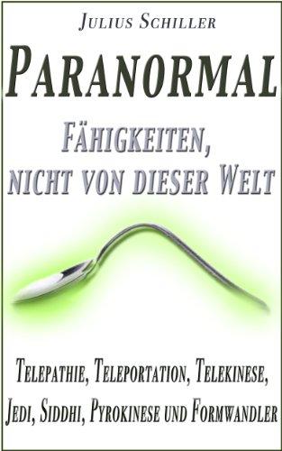 Paranormal - Fähigkeiten, nicht von dieser Welt (Telepathie, Teleportation, Telekinese, Jedi, Siddhi, Pyrokinese und Formwandler) (Paranormales 2)