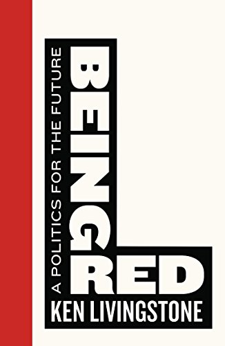 Being Red: A Politics for the Future (Left Book Club) (English Edition) por Ken Livingstone