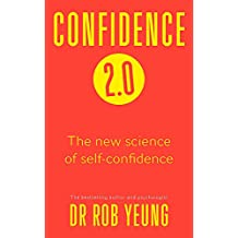 Confidence 2.0: Why you need less than you think and how to achieve success in life