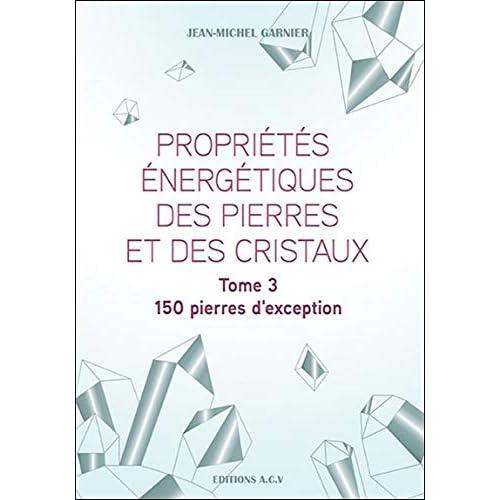 Propriétés énergétiques des pierres et des cristaux Tome 3 - 150 pierres d'exception