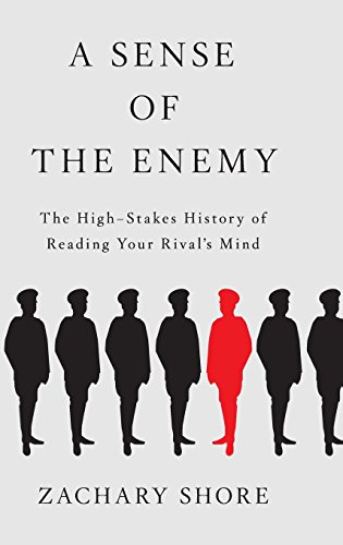 A Sense of the Enemy: The High Stakes History of Reading Your Enemy's Mind por Zachary Shore