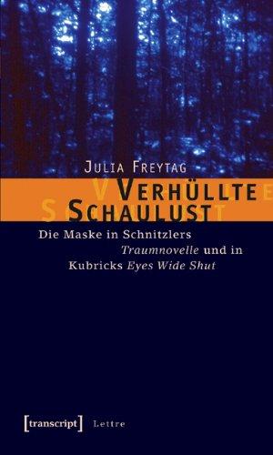 Verhüllte Schaulust: Die Maske in Schnitzlers »Traumnovelle« und in Kubricks »Eyes Wide Shut«
