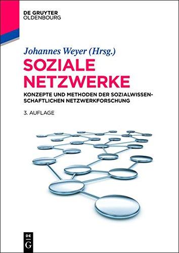 Soziale Netzwerke: Konzepte und Methoden der sozialwissenschaftlichen Netzwerkforschung (Lehr- und Handbücher der Sozialwissenschaften)