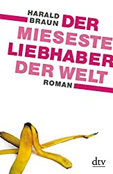 Der mieseste Liebhaber der Welt: Roman
