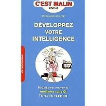 Développez votre intelligence, c'est malin: Boostez vos neurones, améliorez votre QI, testez vos capacités