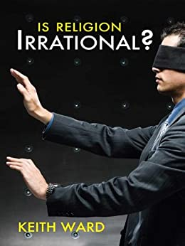 Is Religion Irrational? by [Ward, Keith]