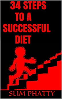 34 STEPS TO A SUCCESSFUL DIET (English Edition) par [PHATTY, SLIM]