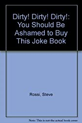 Dirty! Dirty! Dirty!: You Should Be Ashamed to Buy This Joke Book