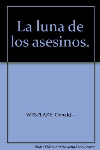 La luna de los asesinos. [Tapa blanda] by WESTLAKE, Donald.-