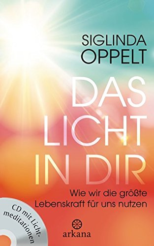 Das Licht in dir: Wie wir die größte Lebenskraft für uns nutzen - CD mit Lichtmeditationen -