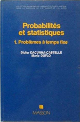 Probabilités et statistique. Problèmes à temps fixe, tome 1