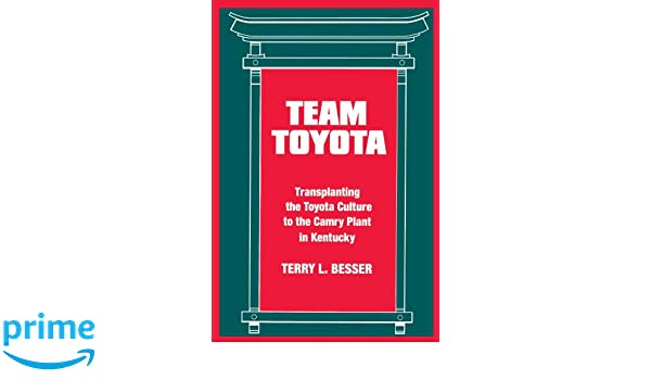 Team Toyota (Suny Series In The Sociology Of Work): Transplanting The Toyota  Culture To The Camry Plant In Kentucky (SUNY Series In The Sociology Of  Work ...