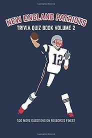 New England Patriots Trivia Quiz Book Volume 2: 500 More Questions On Foxboro's Fi