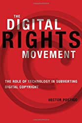 The Digital Rights Movement: The Role of Technology in Subverting Digital Copyright (The Information Society Series)