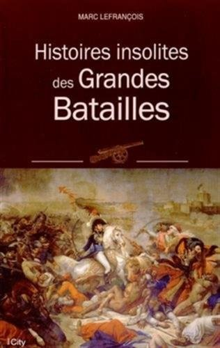 HISTOIRES INSOLITES DES GRANDES BATAILLES par Marc Lefrançois
