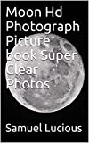Moon Hd Photograph Picture book Super Clear Photos (English Edition)