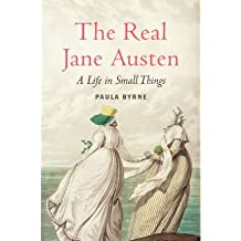 [ The Real Jane Austen: A Life in Small Things Byrne, Paula ( Author ) ] { Hardcover } 2013