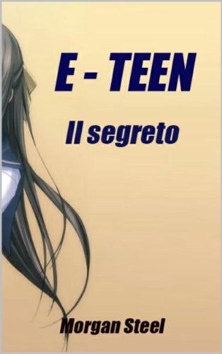 Morgan Steel - E - Teen vol. 2 - Il segreto (2017)