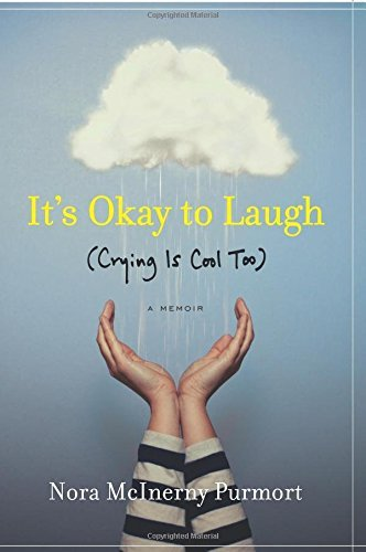 It's Okay to Laugh: (Crying Is Cool Too) by Nora McInerny Purmort (2016-05-24)