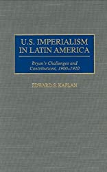 U.S. Imperialism in Latin America: Bryan's Challenges and Contributions, 1900-1920 (Contributions in Comparative Colonial Studies) by Edward Kaplan (1998-01-26)