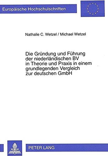 Die Gründung und Führung der niederländischen BV in Theorie und Praxis in einem grundlegenden Vergleich zur deutschen GmbH (Europäische ... Universitaires Européennes, Band 2092)