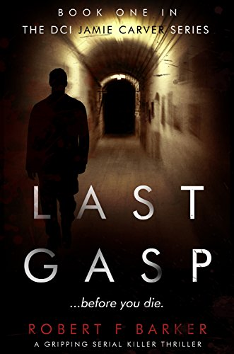 LAST GASP; A Gripping Serial Killer Thriller: The DCI Jamie Carver Series Book#1 by [Barker, Robert F]