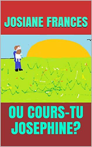 OU COURS-TU JOSEPHINE ? (French Edition) eBook: JOSIANE FRANCES ...