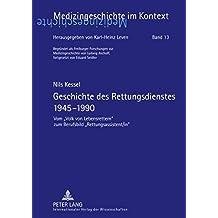 Geschichte des Rettungsdienstes 1945-1990: Vom «Volk von Lebensrettern» zum Berufsbild «Rettungsassistent/in» (Medizingeschichte im Kontext)