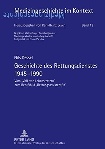 Geschichte des Rettungsdienstes 1945-1990: Vom Volk von Lebensrettern zum Berufsbild Rettungsassistent/in (Livre en allemand)