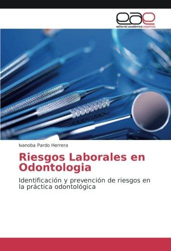 Riesgos Laborales en Odontologia: Identificación y prevención de riesgos en la práctica odontológica por Ivanoba Pardo Herrera
