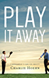Play It Away: A Workaholic's Cure for Anxiety (English Edition)