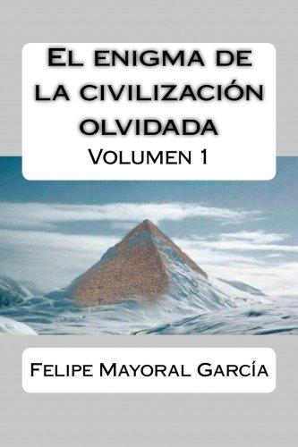 El enigma de la civilización olvidada: Volumen 1: Volume 1