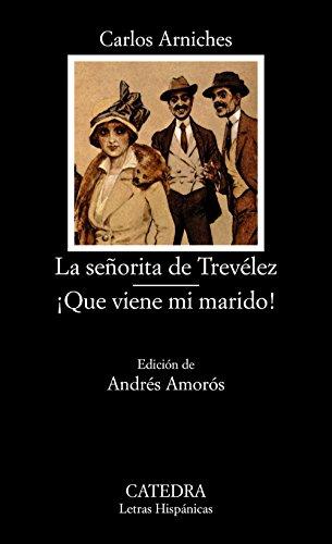 La señorita de Trevélez; ¡Que viene mi marido! (Letras Hispánicas) por Carlos Arniches