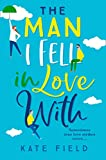The Man I Fell In Love With: The new, most uplifting of romance books you will read this year! (English Edition)