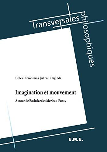 Imagination et Mouvement: Autour de Bachelard et Merleau-Ponty (Transversales Philosophiques) par Gilles Hieronimus
