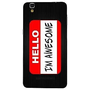 Mobo Monkey Designer Printed Back Case Cover for YU Yureka Plus :: Yu Yureka PlusYU5510A (Hello I Am Awesome :: Me :: Humor :: Self :: Typography)