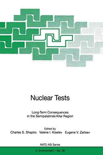 Nuclear Tests: Long-Term Consequences in the Semipalatinsk/Altai Region (Nato Science Partnership Subseries: 2 (closed)) (Nato Science Partnership Subseries: 2 (36), Band 36)