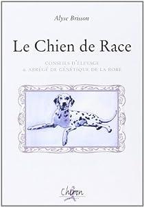 Le Chien de Race : Conseil d'élevage & abrégé de génétique de la robe