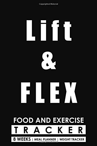 Flex-lifter (Food and Exercise Tracker - Lift and Flex: Diet and Fitness Journal | 8 Weeks with Meal Planner and Weight Tracker)