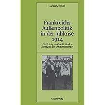 Frankreichs Außenpolitik in der Julikrise 1914: Ein Beitrag zur Geschichte des Ausbruchs des Ersten Weltkrieges (Pariser Historische Studien, Band 90)