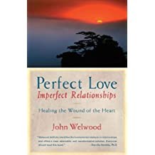 Perfect Love, Imperfect Relationships: Healing the Wound of the Heart by John Welwood (2005-12-31)